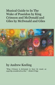 Musical Guide to In The Wake of Poseidon by King Crimson and McDonald and Giles by McDonald and Giles ebook by Andrew Keeling