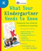 What Your Kindergartner Needs to Know (Revised and updated) - Preparing Your Child for a Lifetime of Learning ebook by E.D. Hirsch, Jr., John Holdren