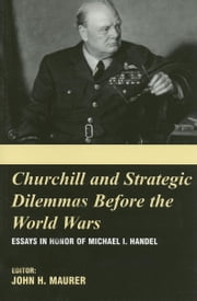 Churchill and the Strategic Dilemmas Before the World Wars ebook by Maurer, John H.