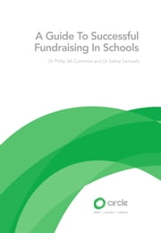 A Guide to Successful Fundraising in Schools ebook by Dr Philip SA Cummins, Dr Selina Samuels