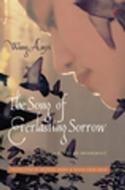 The Song of Everlasting Sorrow - A Novel of Shanghai ebook by Michael Berry, Susan Chan Egan, Anyi Wang