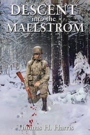 Descent Into The Maelstrom ebook by Thomas H. Harris