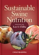 Sustainable Swine Nutrition ebook by Lee I. Chiba