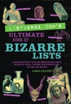 Listverse.com's Ultimate Book of Bizarre Lists ebook by Jamie Frater