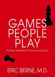 Games People Play: The Basic Handbook of Transactional Analysis ebook by Eric Berne