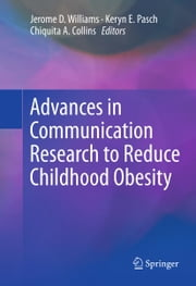 Advances in Communication Research to Reduce Childhood Obesity ebook by Jerome D. Williams,Keryn E Pasch,Chiquita A. Collins