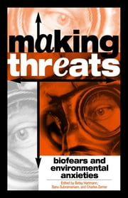 Making Threats - Biofears and Environmental Anxieties ebook by Betsy Hartmann,Banu Subramaniam,Charles Zerner,Alan Goodman,Jeanne Guillemin,Hugh Gusterson,Anne Hendrixson,Ronnie D. Lipschutz,Larry Lohmann,Emily Martin,Richard Matthew,Jackie Orr,Paul A. Passavant,Heather Turcotte,Michael Watts