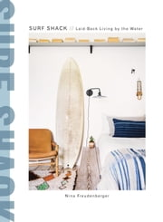 Surf Shack - Laid-Back Living by the Water ebook by Nina Freudenberger,Brittany Ambridge,Heather Summerville