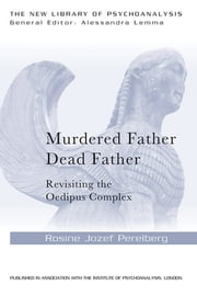 Murdered Father, Dead Father - Revisiting the Oedipus Complex ebook by Rosine Jozef Perelberg