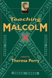 Teaching Malcolm X - Popular Culture and Literacy ebook by Theresa Perry