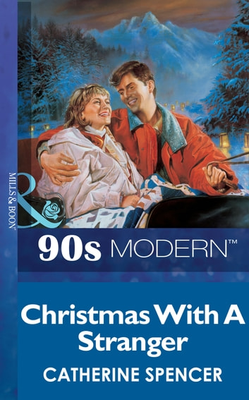 Christmas With A Stranger (Mills & Boon Vintage 90s Modern) ebook by Catherine Spencer