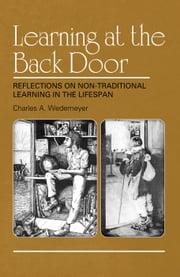 Learning at the Back Door - Reflections on Non-Traditional Learning in the Lifespan ebook by Charles A. Wedemeyer