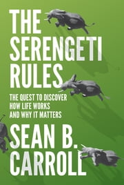 The Serengeti Rules - The Quest to Discover How Life Works and Why It Matters ebook by Sean B. Carroll