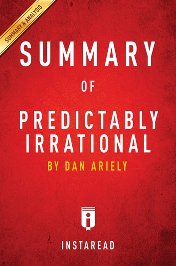 predictably irrational Why do smart people make irrational decisions every day the answers will surprise you predictably irrational is an intriguing, witty and utterly original look at why we all make illogical decisions.