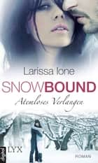 Snowbound - Atemloses Verlangen ebook by Larissa Ione