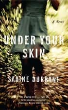 Under Your Skin - A Novel ebook by Sabine Durrant