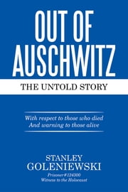 OUT OF AUSCHWITZ - The Untold Story ebook by Stanley Goleniewski