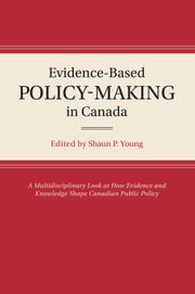 Evidence-Based Policy-Making in Canada ebook by Shaun P. Young