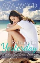 Return to Yesterday - Broken by the Sea, #2 ebook by Ava Wood