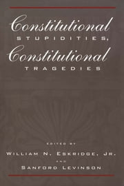 Constitutional Stupidities, Constitutional Tragedies ebook by Sanford V. Levinson,William N. Eskridge