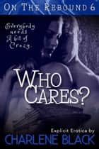 Who Cares? ebook by Charlene Black