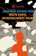 Molto forte, incredibilmente vicino ebook by Jonathan Safran Foer