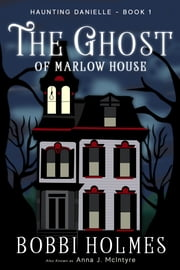 The Ghost of Marlow House ebook by Bobbi Holmes, Anna J. McIntyre