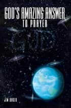 God's Amazing Answer to Prayer ebook by JIM BAKER