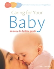 Caring for your baby - an easy-to-follow guide ebook by Naia Edwards