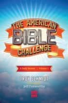 The American Bible Challenge - A Daily Reader Volume 1 ebook by Troy Schmidt