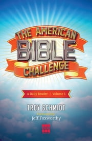 The American Bible Challenge - A Daily Reader Volume 1 ebook by Troy Schmidt,Jeff Foxworthy