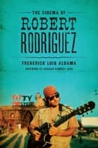 The Cinema of Robert Rodriguez ebook by Frederick Luis Aldama, Charles Ramírez Berg