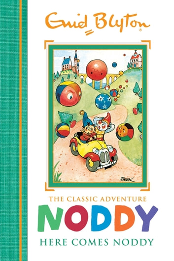 Noddy Classic Storybooks: Here Comes Noddy - Book 4 ebook by Enid Blyton