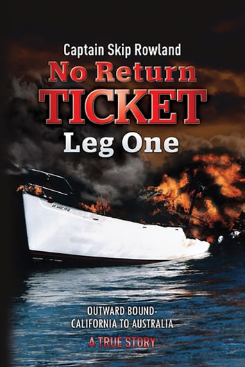 No Return Ticket — Leg One - Outward Bound — California to Australia ebook by Captain Skip Rowland