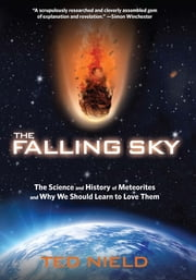 Falling Sky - The Science and History of Meteorites and Why We Should Learn to Love Them ebook by Ted Nield,Granta Books
