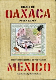 Diario De Oaxaca - A SKETCHBOOK JOURNAL OF TWO YEARS IN MEXICO ebook by Peter Kuper