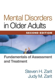 Mental Disorders in Older Adults, Second Edition - Fundamentals of Assessment and Treatment ebook by Steven H. Zarit, PhD,Judy M. Zarit