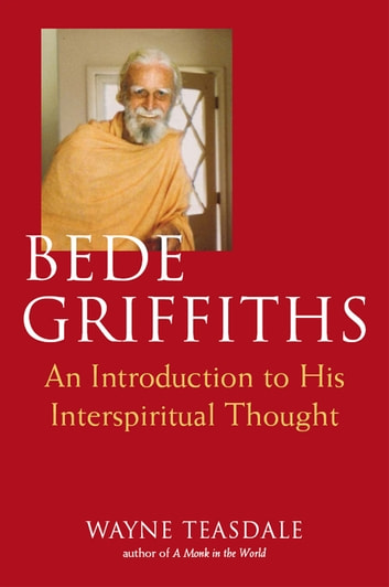 Bede Griffiths - An Introduction to His Interspiritual Thought ebook by Wayne Teasdale