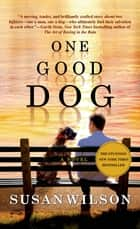 One Good Dog - A Novel ebook by Susan Wilson