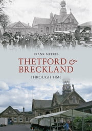 Thetford & Breckland Through Time ebook by Frank Meeres