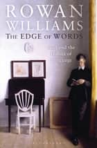 The Edge of Words ebook by The Right Reverend and Right Honourable Lord Williams of Oystermouth Rowan Williams