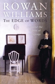 The Edge of Words - God and the Habits of Language ebook by The Right Reverend and Right Honourable Lord Williams of Oystermouth Rowan Williams