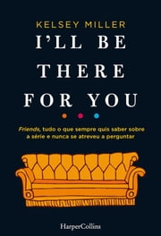 I'll be there for you ebook by Kelsey Miller
