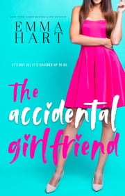 The Accidental Girlfriend ebook by Emma Hart