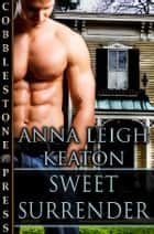Sweet Surrender ebook by Anna Leigh Keaton