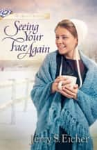Seeing Your Face Again eBook by Jerry S. Eicher