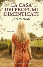 La casa dei profumi dimenticati ebook by Jan Moran