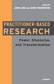 Practitioner-Based Research - Power, Discourse and Transformation ebook by Dawn Freshwater,John Lees