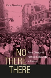 No There There: Race, Class, and Political Community in Oakland ebook by Rhomberg, Chris