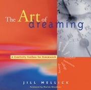 The Art of Dreaming: Tools for Creative Dream Work ebook by Jill Mellick, Marion Woodman PhD